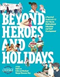 img - for Beyond Heroes and Holidays: A Practical Guide to K 12 Anti Racist, Multicultural Education and Staff Development book / textbook / text book