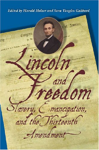 Lincoln and Freedom: Slavery, Emancipation, and the Thirteenth Amendment