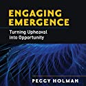 Engaging Emergence: Turning Upheaval into Opportunity (       UNABRIDGED) by Peggy Holman Narrated by Caroline Miller