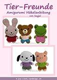 Tier-Freunde, Amigurumi H�kelanleitung (Kleine und niedliche Amigurumi 3)