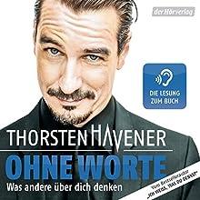 Ohne Worte: Was andere über dich denken (       gekürzt) von Thorsten Havener Gesprochen von: Thorsten Havener