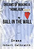 "Ball in the Wall: Dreams of Making a ""Home Run"" Annotated and Illustrated"