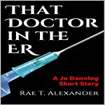 That Doctor in the ER: The Wilmington Files, Book 3   Rae T. Alexander