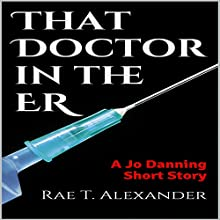 That Doctor in the ER: The Wilmington Files, Book 3 Audiobook by Rae T. Alexander Narrated by Gabrielle de Cuir