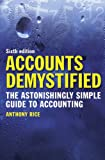 Anthony Rice Accounts Demystified: The Astonishingly Simple Guide to Accounting