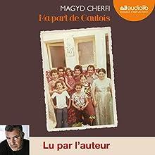 Ma part de Gaulois   Livre audio Auteur(s) : Magyd Cherfi Narrateur(s) : Magyd Cherfi