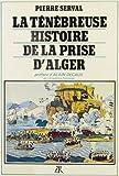 img - for La tenebreuse histoire de la prise d'Alger (French Edition) book / textbook / text book