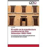 El estilo en la arquitectura residencial de San Sebastián 1865-1940: La evolución de los estilos arquitectónicos...