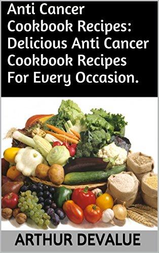 Anti Cancer Cookbook Recipes: Delicious Anti Cancer Cookbook Recipes For Every Occasion. by ARTHUR DEVALUE