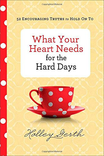 What-Your-Heart-Needs-for-the-Hard-Days-52-Encouraging-Truths-to-Hold-On-To