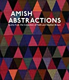 Amish Abstractions: Quilts from the Collection of Faith and Stephen Brown (0764951653) by Joe Cunningham
