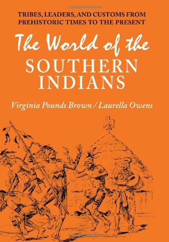 The World Of The Southern Indians: Tribes, Leaders, And Customs From Prehistoric Times To The Present