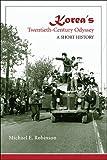 Koreas Twentieth-Century Odyssey: A Short History