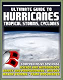 img - for 21st Century Ultimate Guide to Hurricanes, Tropical Storms and Cyclones: Forecasting, Meteorology, Practical Safety and Preparedness Advice, Historic Major Storms including Katrina, FEMA Reports book / textbook / text book