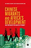 img - for Chinese Migrants and Africa's Development: New Imperialists or Agents of Change? by Giles Mohan (2014-06-12) book / textbook / text book