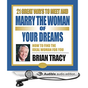 21 Great Ways to Meet and Marry the Woman of Your Dreams - Brian Tracy