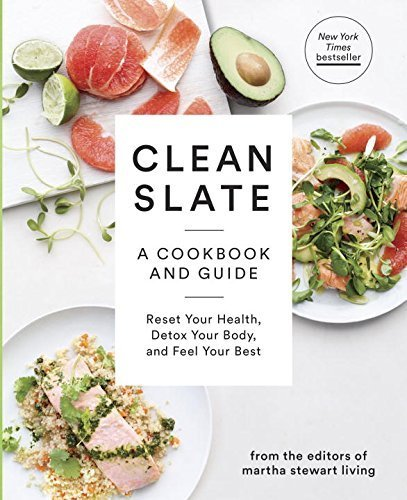 clean-slate-a-cookbook-and-guide-reset-your-health-boost-your-energy-and-feel-your-best-martha-stewa