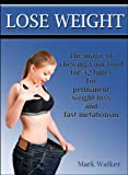 Lose Weight: The Magic Of Chewing Your Food For 32 Times For Permanent Weight Loss And Fast Metabolism (Fitness Forever Book 1)