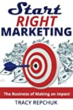 img - for Start Right Marketing: The Business of Making an Impact book / textbook / text book
