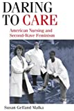 img - for Daring to Care: American Nursing and Second-Wave Feminism book / textbook / text book