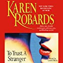 To Trust a Stranger (       UNABRIDGED) by Karen Robards Narrated by Laura Hicks