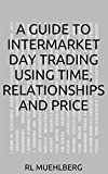 A Guide to Intermarket Day Trading using Time, Relationships and Price