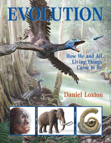 Evolution: How We and All Living Things Came to Be: Daniel Loxton: 9781554534302: Amazon.com: Books