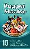 Puppet Master: 11 Creative And Easy To Make Puppets That Children Will Love