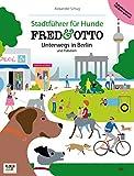 FRED & OTTO unterwegs in Berlin und Potsdam: Stadtf�hrer f�r Hunde