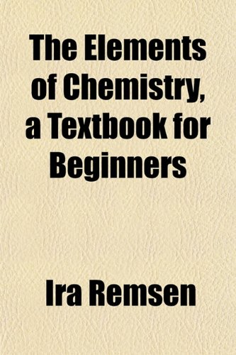 The Elements of Chemistry, a Textbook for Beginners