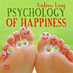Psychology of Happiness | Andrew Long