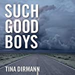 Such Good Boys: The True Story of a Mother, Two Sons and a Horrifying Murder | Tina Dirmann