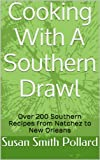 Cooking With A Southern Drawl: Over 200 Southern Recipes from Natchez to New Orleans