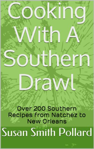 Cooking With A Southern Drawl: Over 200 Southern Recipes from Natchez to New Orleans by Susan Smith Pollard