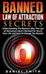Banned Law of Attraction Secrets: Und...