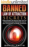 Banned Law of Attraction Secrets: Understanding The Reasons Why The Law Of Attraction Hasn't Worked For You In Your Life And How To Change The Results