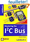Mastering the I�C Bus. Explorez le bu...