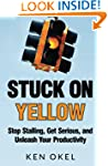 Stuck on Yellow: Stop Stalling, Get S...
