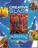 img - for CREATIVE GLASS PAINTING: 20 ORIGINAL AND STYLISH STEP-BY-STEP PROJECTS book / textbook / text book