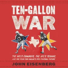 Ten-Gallon War: The NFL's Cowboys, The AFL's Texans, and The Feud for Dallas' Pro Football Future (       UNABRIDGED) by John Eisenberg Narrated by Jim Vann