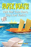 Paper Boats! Fold Your Own Boats, Ships And Yachts
