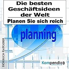 Die besten Geschäftsideen der Welt: Planen Sie sich reich Hörbuch von Alessandro Dallmann Gesprochen von: Michael Freio Haas