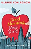 Good morning, New York!: Ein Jahr im Big Apple