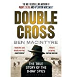 Ben Macintyre Double Cross The True Story of the D-Day Spies [Paperback] by Macintyre, Ben ( Author )