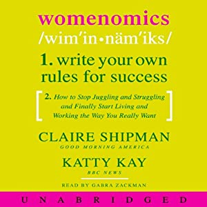 Womenomics: Write Your Own Rules for Success | [Claire Shipman, Katty Kay]