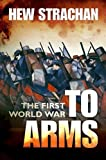 Hew Strachan The First World War, Volume One: To Arms