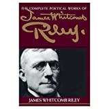 The Complete Poetical Works of James Whitcomb Riley (0253207770) by James Whitcomb Riley