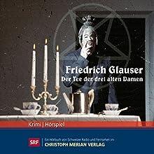 Der Tee der drei alten Damen Hörspiel von Friedrich Glauser Gesprochen von: Leopold Biberti, Kurt von Ruffin, Elfriede von Bastineller