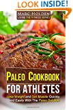 PALEO COOKBOOK FOR ATHLETES: Lose Weight And Get Muscle Quickly And Easily With The Paleo Solution
