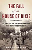 THE FALL OF THE HOUSE OF DIXIE {The Fall of the House of Dixie}: The Civil War and the Social Revolution That Transformed the South by Bruce C. Levine (Jan 8, 2013)